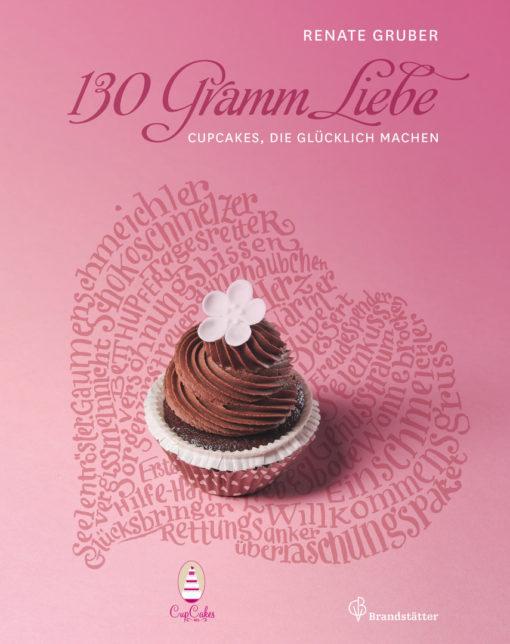 130 g Liebe - Cupcakes, die glücklich machen, von Renate Gruber